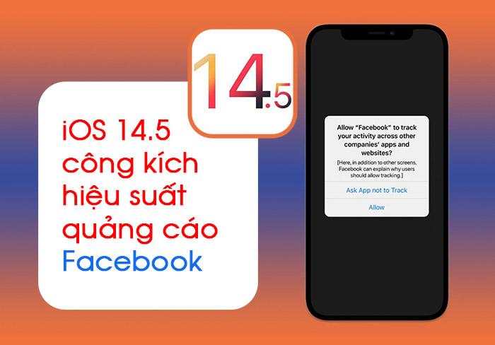 iOS 14.5 công kích hiệu suất quảng cáo Facebook