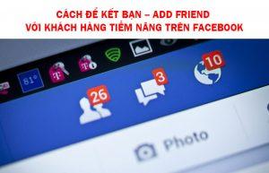 Cách để kết bạn – add friend với khách hàng tiềm năng trên Facebook