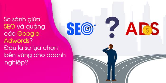 So sánh giữa SEO và quảng cáo Google Adwords Đâu là sự lựa chọn bền vững cho doanh nghiệp.