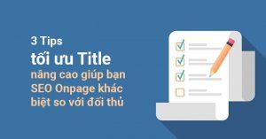 3 Tips tối ưu Title nâng cao giúp bạn SEO Onpage khác biệt so với đối thủ