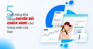 5 Cách Tăng Khả Năng Chuyển Đổi Khách Hàng Cho Trang Web Của Bạn
