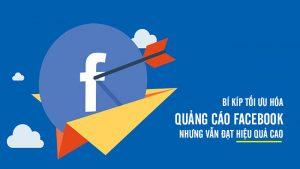 Bí kíp tối ưu hóa quảng cáo Facebook nhưng vẫn đạt hiệu quả cao