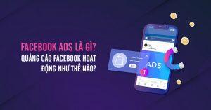 Facebook Ads là gì Quảng cáo Facebook hoạt động như thế nào