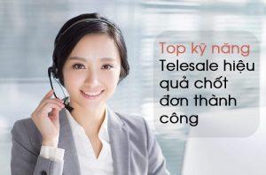 Top kỹ năng Telesale hiệu quả chốt đơn thành công
